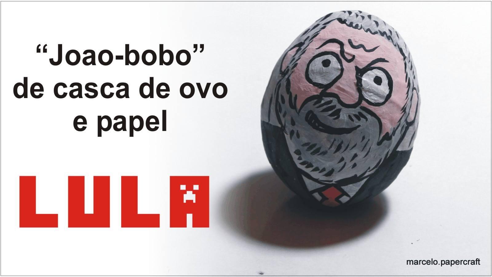 Lula João Bobo, feito de casca de ovo